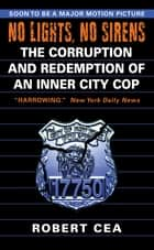 No Lights, No Sirens - The Corruption and Redemption of an Inner City Cop e-bok by Robert Cea
