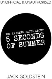 101 Amazing Facts about 5 Seconds of Summer ebook by Jack Goldstein