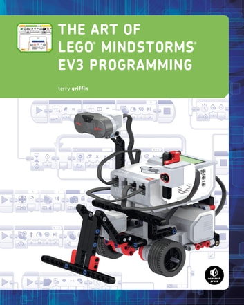The Art of LEGO MINDSTORMS EV3 Programming ebook by Terry Griffin