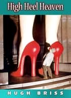 High Heel Heaven ebook by Hugh Briss