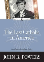 The Last Catholic In America ebook by John R. Powers,Andrew Greeley,Amy Welborn