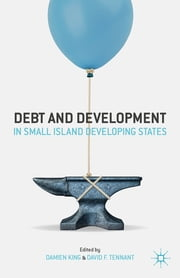 Debt and Development in Small Island Developing States ebook by Damien King,David F. Tennant