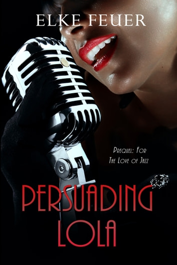 Persuading Lola ebook by Elke Feuer
