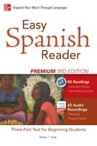 Easy Spanish Reader Premium, Third Edition - A Three-Part Reader for Beginning Students + 160 Minutes of Streaming Audio ebook by William T. Tardy