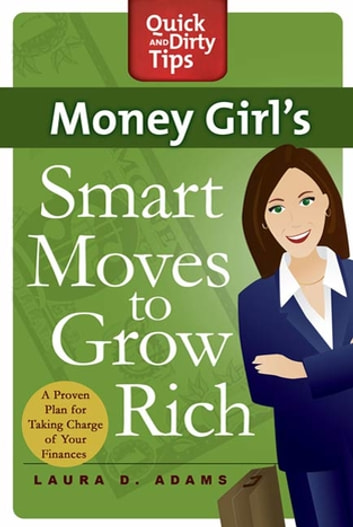 Money Girl's Smart Moves to Grow Rich - A Proven Plan to Taking Change of Your Finances ebook by Laura D. Adams