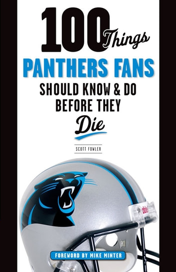 100 Things Panthers Fans Should Know & Do Before They Die ebook by Scott Fowler