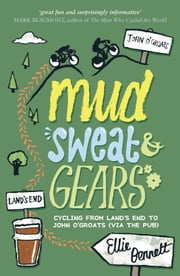Mud, Sweat & Gears - Cycling from Land's End to John O'Groats (Via the Pub) ebook by Ellie Bennett