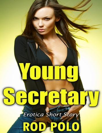 Young Secretary: Erotica Short Story ebook by Rod Polo
