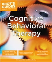 Idiot's Guides: Cognitive Behavioral Therapy ebook by Dr. Jayme Albin,Eileen Bailey