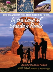 Arches and Canyonlands National Parks: In the Land of Standing Rocks ebook by Mike Graf,Marjorie Leggitt