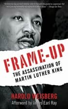 Frame-Up - The Assassination of Martin Luther King ebook by Harold Weisberg, James Earl Ray