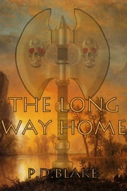 The Long Way Home ebook by P.D Blake