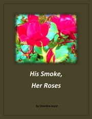 His Smoke, Her Roses ebook by Chandra Jayne