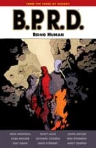 B.P.R.D.: Being Human ebook by Mike Mignola, Various