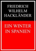 Ein Winter in Spanien ebook by Friedrich Wilhelm Hackländer