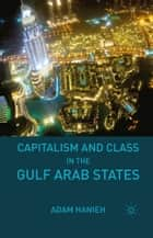 Capitalism and Class in the Gulf Arab States ebook by Adam Hanieh
