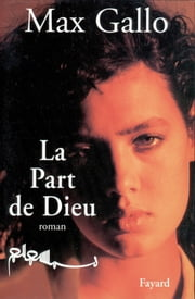 La Part de Dieu ebook by Max Gallo