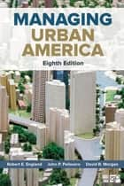 Managing Urban America ebook by Robert E. England, John P. Pelissero, David R. Morgan