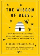 The Wisdom of Bees ebook by Michael O'Malley