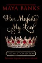 Her Majesty, My Love ebook by Maya Banks