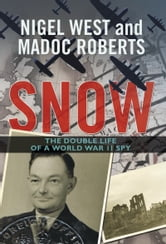 Snow - The Double Life of a World War II Spy ebook by Madoc Roberts,Nigel West