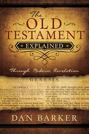 The Old Testament Explained: Through Modern Revelation ebook by Dan Barker