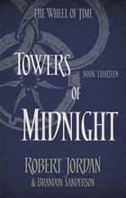 Towers Of Midnight - Book 13 of the Wheel of Time (soon to be a major TV series) ebook by Robert Jordan, Brandon Sanderson