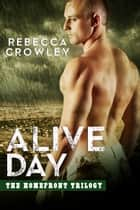 Alive Day - The Homefront Trilogy, #2 ebook by Rebecca Crowley