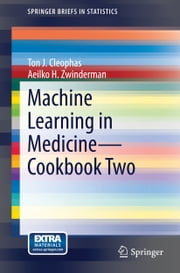 Machine Learning in Medicine - Cookbook Two ebook by Ton J. Cleophas,Aeilko H. Zwinderman