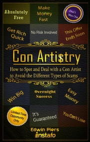 Con Artistry: How to Spot and Deal with a Con Artist to Avoid the Different Types of Scams ebook by Instafo, Edwin Piers