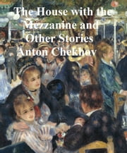 The House with the Mezzanine and Other Stories ebook by Anton Chekhov