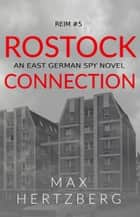 Rostock Connection - An East German Spy Story ebook by Max Hertzberg