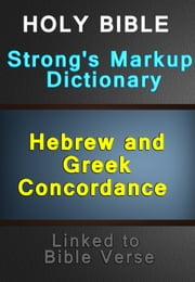Holy Bible with Strong's Markup, Dictionary and Hebrew and Greek Concordance (Linked to Bible Verses) ebook by James Strong, King James Version