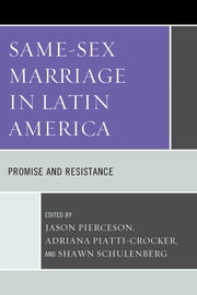 Same-Sex Marriage in Latin America - Promise and Resistance ebook by Jason Pierceson,Adriana Piatti-Crocker,Shawn Schulenberg,María Gracia Andía,Daniel Bonilla,Margarita Corral,Germán Lodola,Genaro Lozano,Diego Sempol