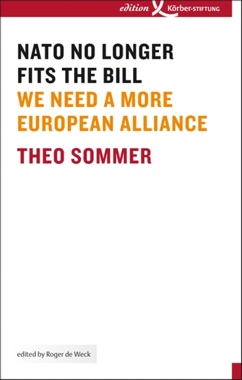 NATO No Longer Fits The Bill - We Need a More European Alliance ebook by Theo Sommer