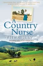 A Country Nurse - From Wave Hill to rural Queensland and almost everywhere in between ebook by Thea Hayes