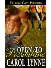 Open to Possibilities (Men in Love, Book Three) ebook by Carol Lynne