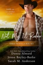 Not My First Rodeo Boxed Set ebook by Jenna Bayley-Burke, Donna Alward, Sarah M. Anderson
