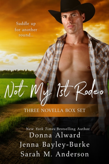 Not My First Rodeo Boxed Set ebook by Jenna Bayley-Burke,Donna Alward,Sarah M. Anderson
