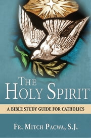 The Holy Spirit - A Bible Study Guide for Catholics ebook by Mitch Pacwa
