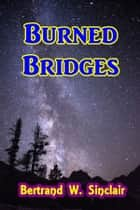Burned Bridges ebook by Bertrand W. Sinclair