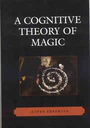 A Cognitive Theory of Magic ebook by Jesper Sørensen