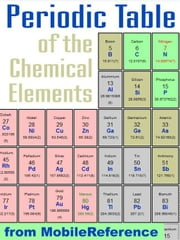 Periodic Table Of The Chemical Elements (Mendeleev's Table): Including Tables Of Melting & Boiling Points, Density, Electronegativity, Electron Affinity, And Much More (Mobi Study Guides) ebook by MobileReference