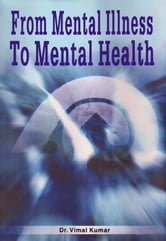 From Mental Illness to Mental Health - 100% Pure Adrenaline ebook by Dr. Vimal Kumar