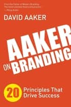 Aaker on Branding - 20 Principles That Drive Success ebook by David Aaker