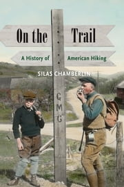 On the Trail - A History of American Hiking ebook by Silas Chamberlin