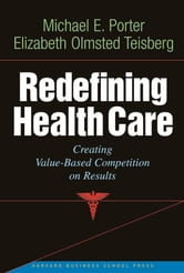 Redefining Health Care - Creating Value-based Competition on Results ebook by Michael E. Porter,Elizabeth Olmsted Teisberg