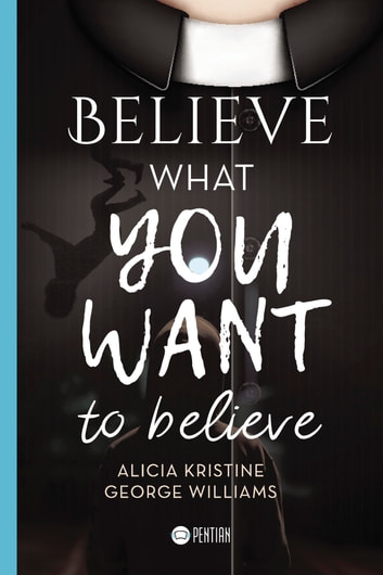 Believe what you want to believe ebook by Jodie Crook,Pentian Books,Andy  Greenhalgh,Alicia Kristine,Juan José Asorey Álvarez,George Williams