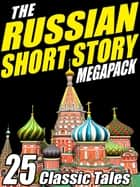 The Russian Short Story Megapack - 25 Classic Tales eBook by Fyodor Dostoyevsky, Leo N. Tolstoy
