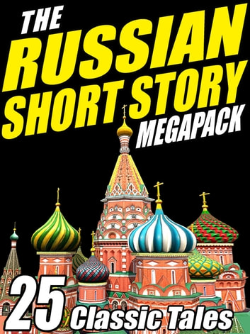 The Russian Short Story Megapack - 25 Classic Tales ebook by Fyodor Dostoyevsky,Leo N. Tolstoy